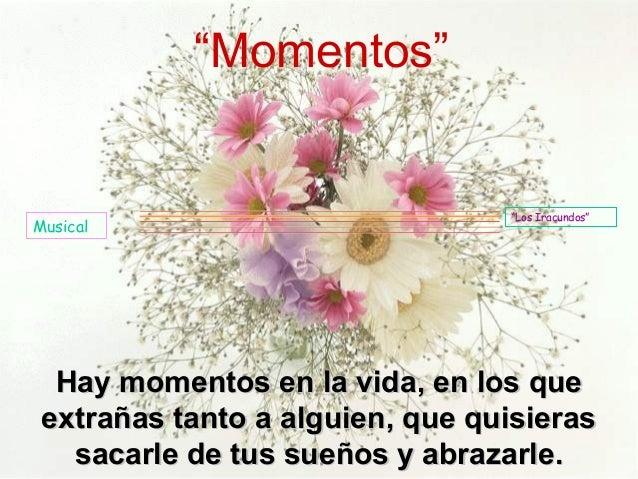 """""""Momentos""""                                 """"Los Iracundos""""Musical  Hay momentos en la vida, en los que extrañas tanto a al..."""