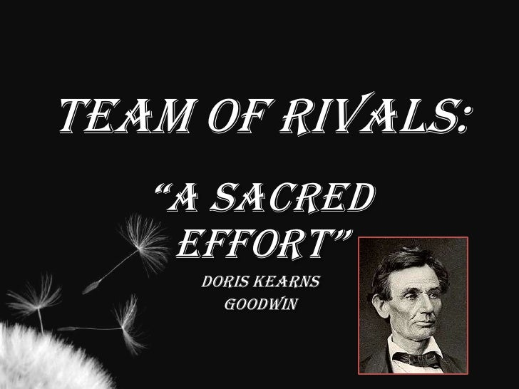 "Team of Rivals:<br />""A Sacred Effort""<br />Doris Kearns<br />Goodwin<br />"