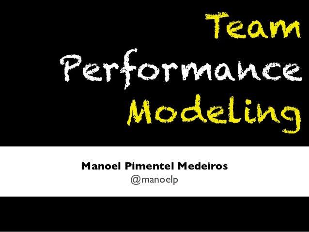 TeamPerformance   Modeling Manoel Pimentel Medeiros         @manoelp