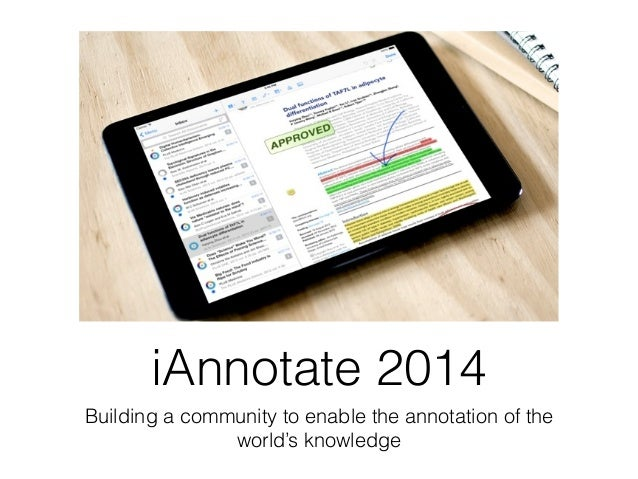 iAnnotate 2014 Building a community to enable the annotation of the world's knowledge