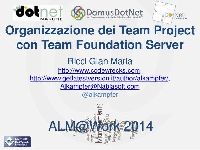 ALM@Work 2014  Organizzazione dei Team Project con Team Foundation Server Ricci Gian Maria http://www.codewrecks.com, http...