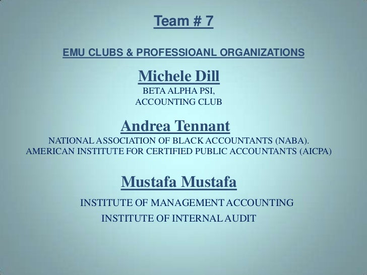 Team # 7EMU CLUBS & PROFESSIOANL ORGANIZATIONS <br />Michele Dill<br />BETA ALPHA PSI,<br />ACCOUNTING CLUB<br />Andrea Te...