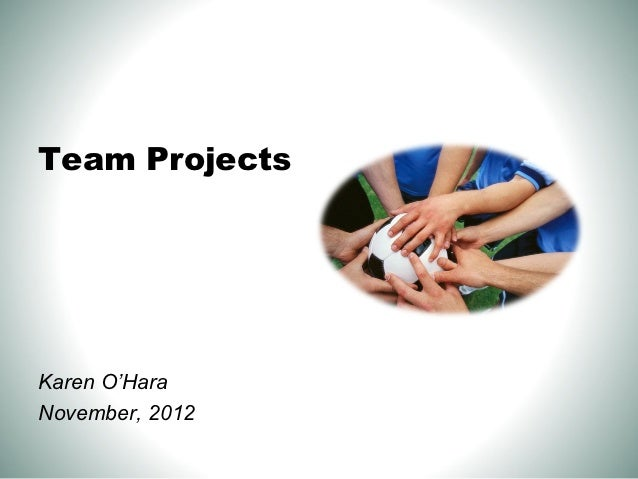 Team ProjectsKaren O'HaraNovember, 2012