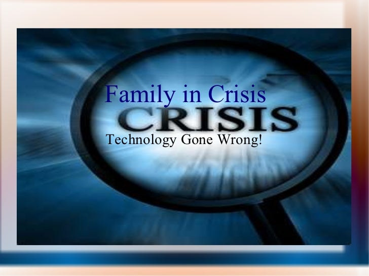 Family in Crisis-Technology Gone Wrong
