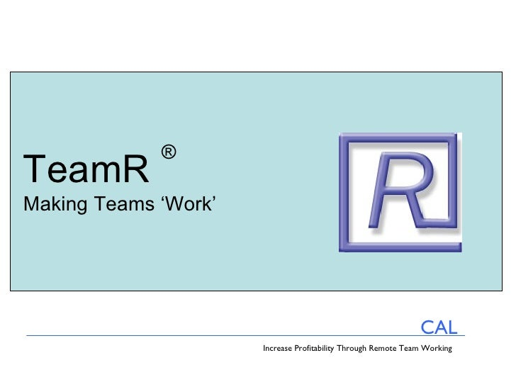 TeamR   Making Teams 'Work' ® CAL Increase Profitability Through Remote Team Working