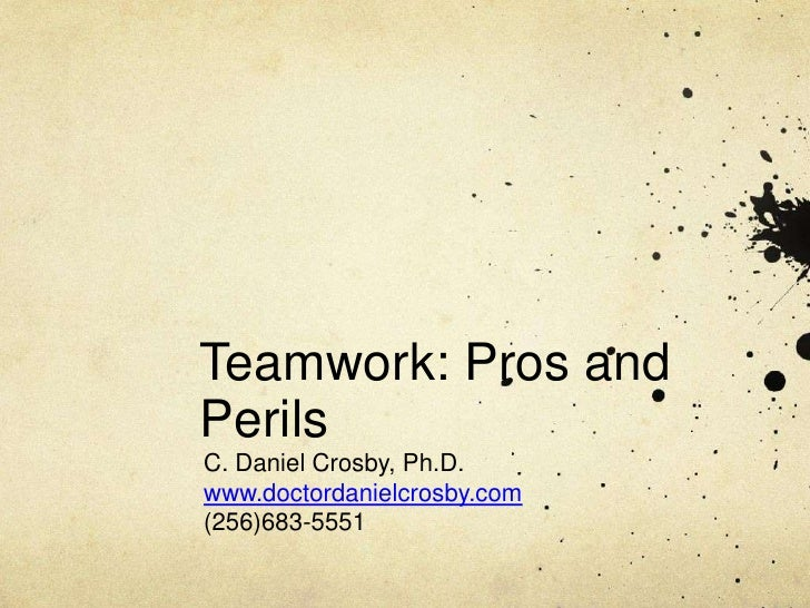 Teamwork: Pros and Perils<br />C. Daniel Crosby, Ph.D.<br />www.doctordanielcrosby.com<br />(256)683-5551<br />