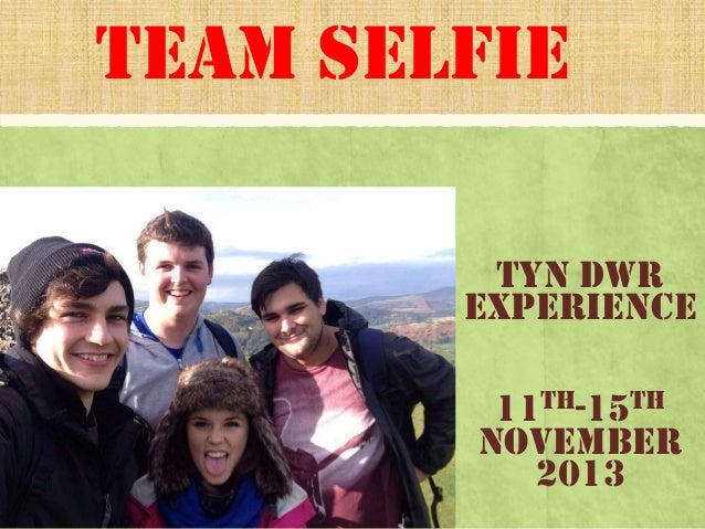 Team Selfie Tyn Dwr Experience  11th-15th November 2013