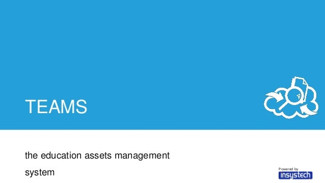 TEAMS the education assets management system Powered by
