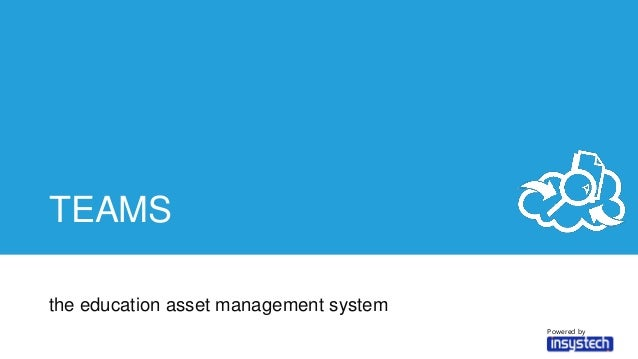 TEAMS the education asset management system Powered by