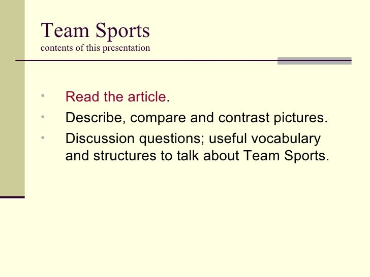 Team Sports contents of this presentation <ul><li>Read the article . </li></ul><ul><li>Describe, compare and contrast pict...