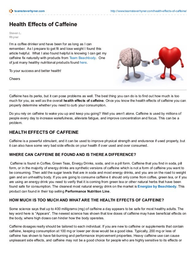 "health essays caffeine health effects Free essays and term  there is always a debate in the health community about the positive  one response to ""positive and negative effects of caffeine."