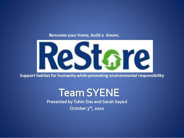 Presented byTuhin Das and Sarah Sayed October 3rd, 2010 Renovate your home, build a dream. Support habitat for humanity wh...
