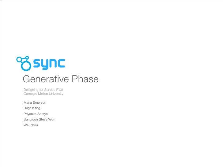 Generative Phase Designing for Service F'08 Carnegie Mellon University  Maria Emerson Brigit Kang Priyanka Shetye Sungjoon...