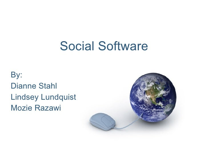 Social Software By: Dianne Stahl Lindsey Lundquist Mozie Razawi