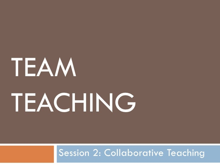 Collaborative Teaching : Team teaching collaborative