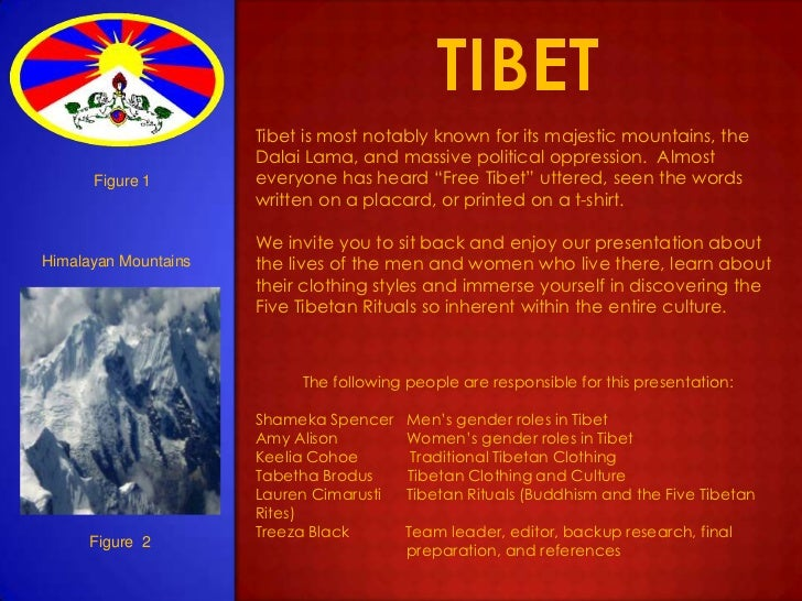 tibet<br />Tibet is most notably known for its majestic mountains, the Dalai Lama, and massive political oppression.  Almo...