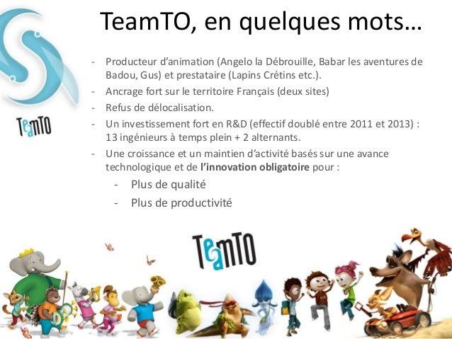 TeamTO, en quelques mots…- Producteur d'animation (Angelo la Débrouille, Babar les aventures de  Badou, Gus) et prestatair...