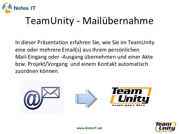 In dieser Präsentation erfahren Sie, wie Sie im TeamUnity  eine oder mehrere Email(s) aus Ihrem persönlichen  Mail-Eingang...
