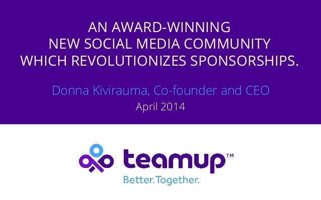 AN AWARD-WINNING NEW SOCIAL MEDIA COMMUNITY WHICH REVOLUTIONIZES SPONSORSHIPS. Donna Kivirauma, Co-founder and CEO April 2...