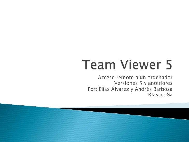Acceso remoto a un ordenador             Versiones 5 y anteriores Por: Elías Álvarez y Andrés Barbosa                     ...
