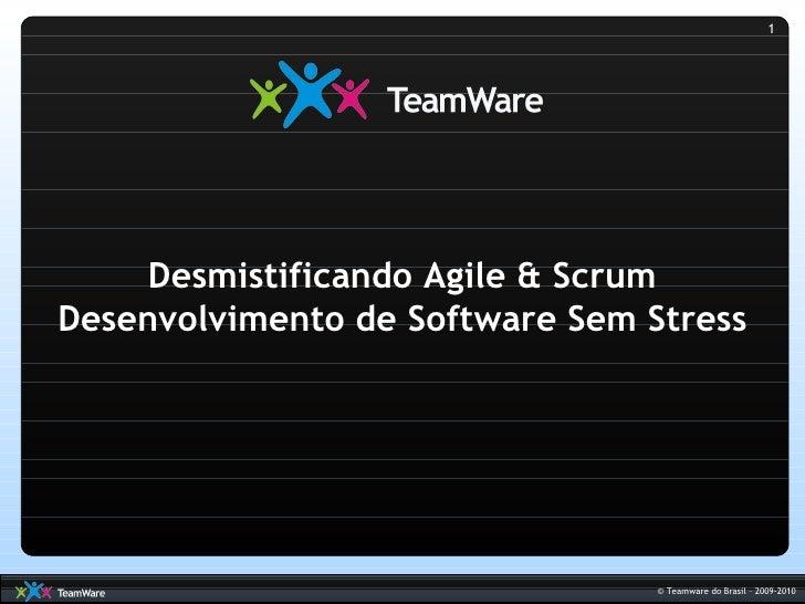 1          Desmistificando Agile & Scrum Desenvolvimento de Software Sem Stress                                      © Tea...