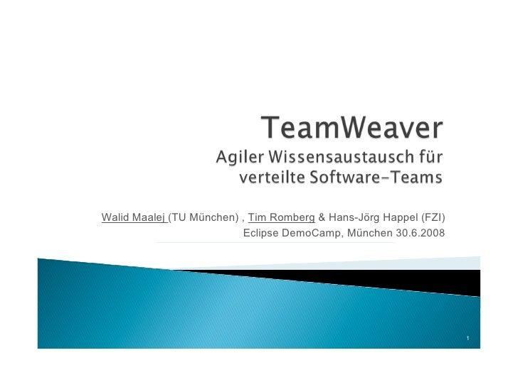 Walid Maalej (TU München) , Tim Romberg & Hans-Jörg Happel (FZI)                           Eclipse DemoCamp, München 30.6....