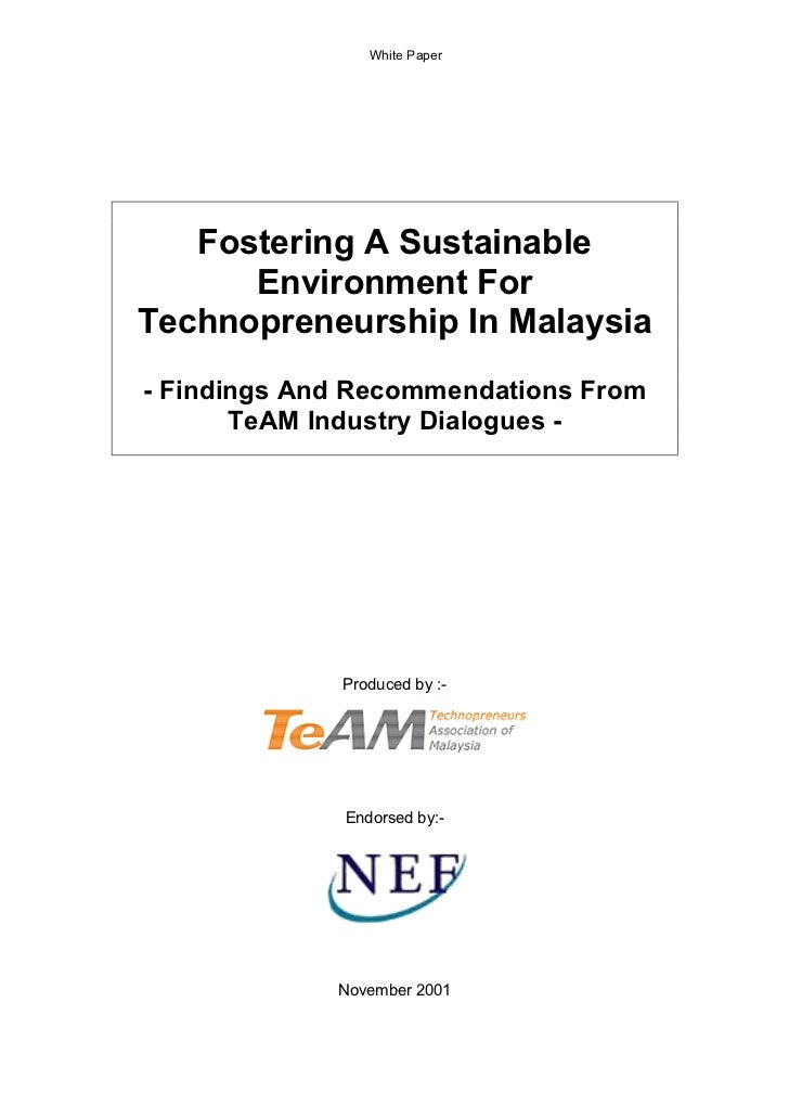 White Paper   Fostering A Sustainable      Environment ForTechnopreneurship In Malaysia- Findings And Recommendations From...