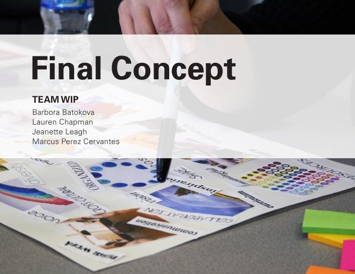 Final Concept TEAM WIP Barbora Batokova Lauren Chapman Jeanette Leagh Marcus Perez Cervantes     Service Meets Social   Gr...