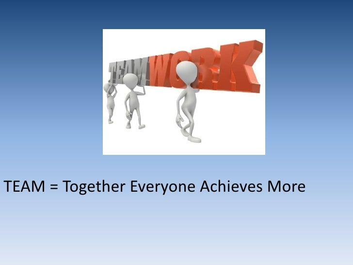 TEAM = Together Everyone Achieves More<br />