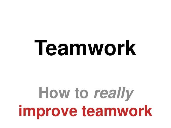Teamwork  How to reallyimprove teamwork