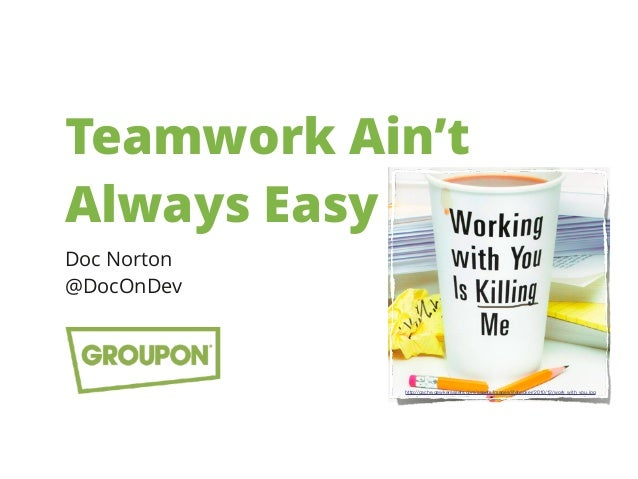 Teamwork Ain't Always Easy Doc Norton @DocOnDev http://cache.gawkerassets.com/assets/images/lifehacker/2010/12/work_with_y...