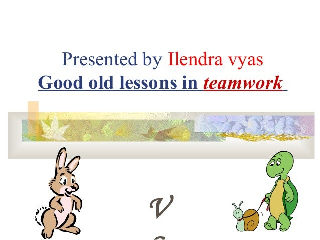 Presented by Ilendra vyas Good old lessons in teamwork  V