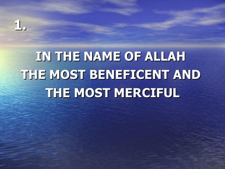 1. <ul><li>IN THE NAME OF ALLAH  </li></ul><ul><li>THE MOST BENEFICENT AND  </li></ul><ul><li>THE MOST MERCIFUL </li></ul>