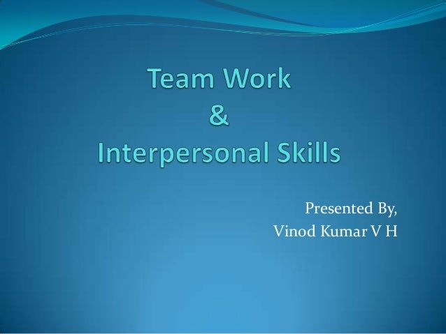 effect of teamwork on interpersonal skills Interpersonal skills are invaluable at work how your coworkers see you can have a big impact on your career long term, as well as on your day-to-day life.