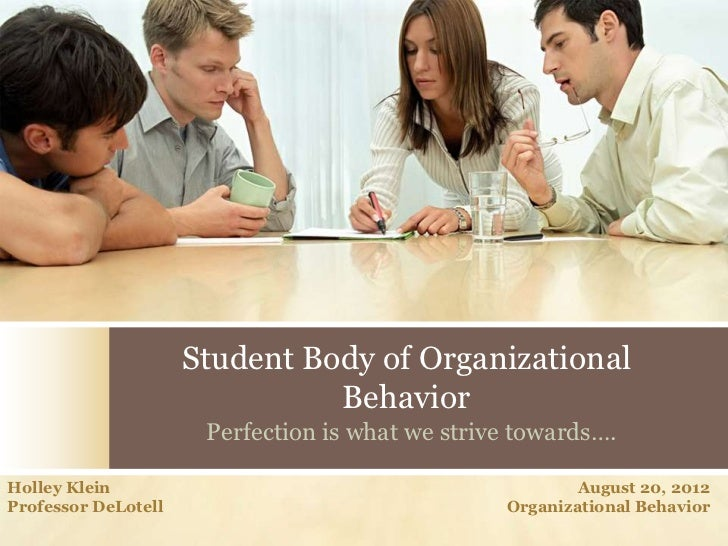 Student Body of Organizational                               Behavior                      Perfection is what we strive to...