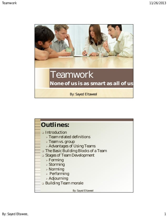 Teamwork 11/26/2013 By: Sayed Eltawee, 1 Teamwork By: Sayed Eltaweel None of us is as smart as all of us Outlines:  Intro...