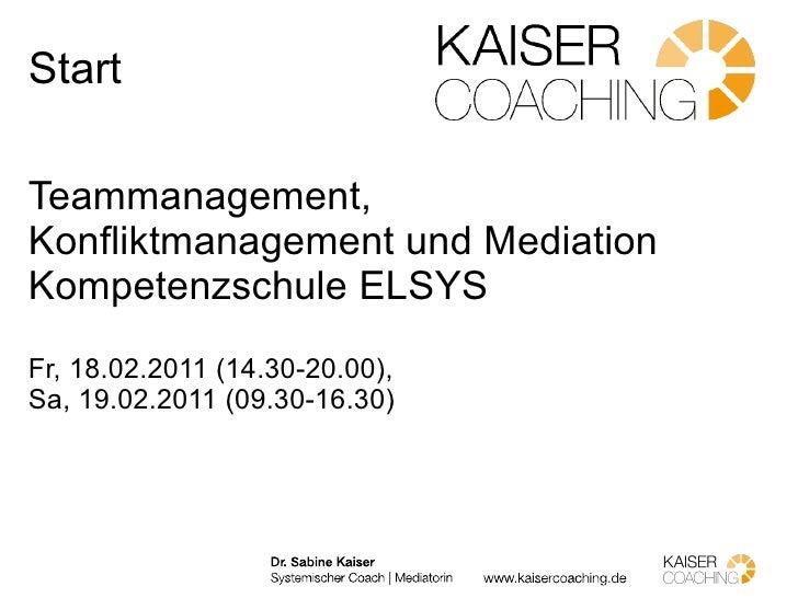 Start Teammanagement, Konfliktmanagement und Mediation Kompetenzschule ELSYS Fr, 18.02.2011 (14.30-20.00),  Sa,  19.02.201...