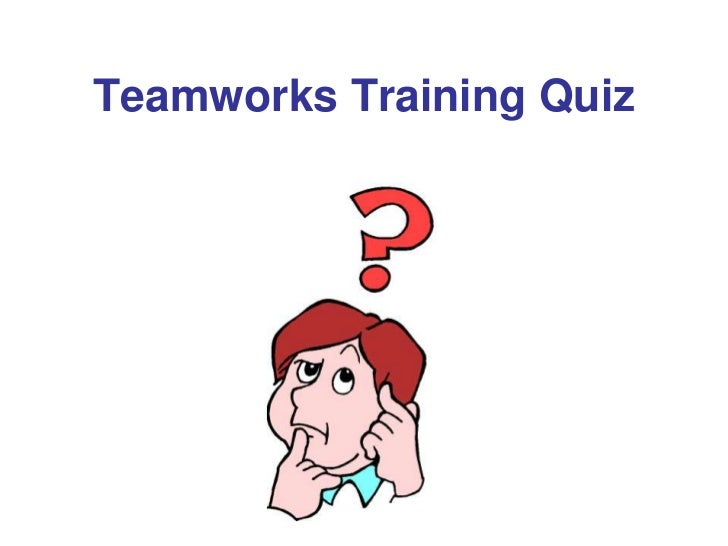 Teamworks Training Quiz