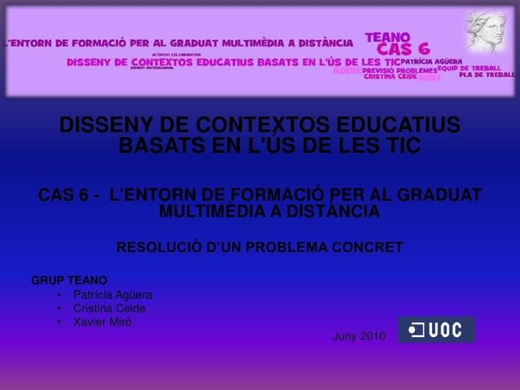 DISSENY DE CONTEXTOS EDUCATIUS BASATS EN L'ÚS DE LES TIC<br />CAS 6 -  L'ENTORN DE FORMACIÓ PER AL GRADUAT MULTIMÈDIA A DI...