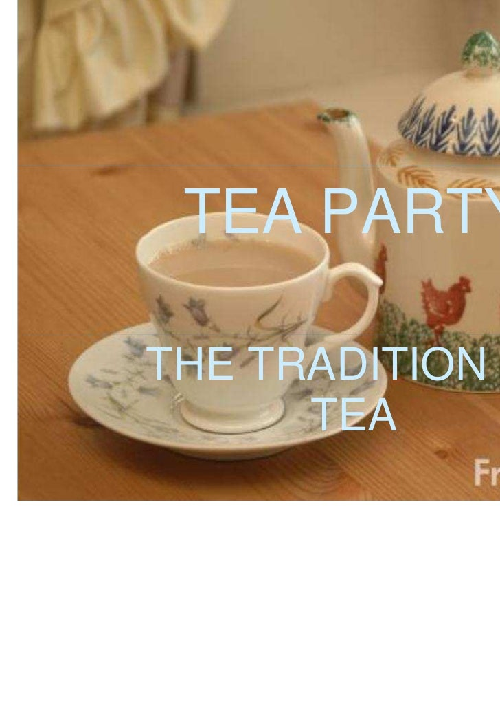 TEA PARTYTHE TRADITION OF      TEA