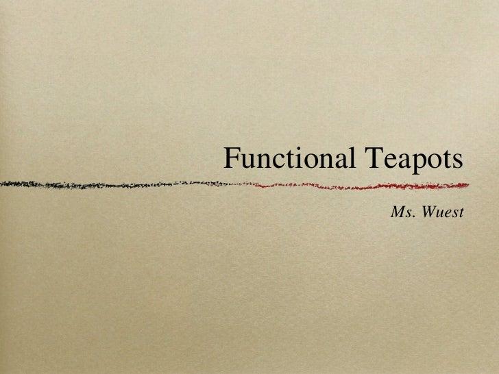 Functional Teapots            Ms. Wuest