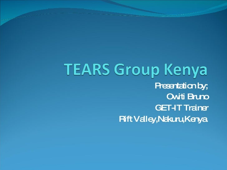 Presentation by; Owiti Bruno GET-IT Trainer Rift Valley,Nakuru,Kenya.