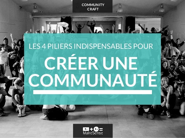 COMMUNITY CRAFT CRÉER UNE COMMUNAUTÉ LES 4 PILIERS INDISPENSABLES POUR