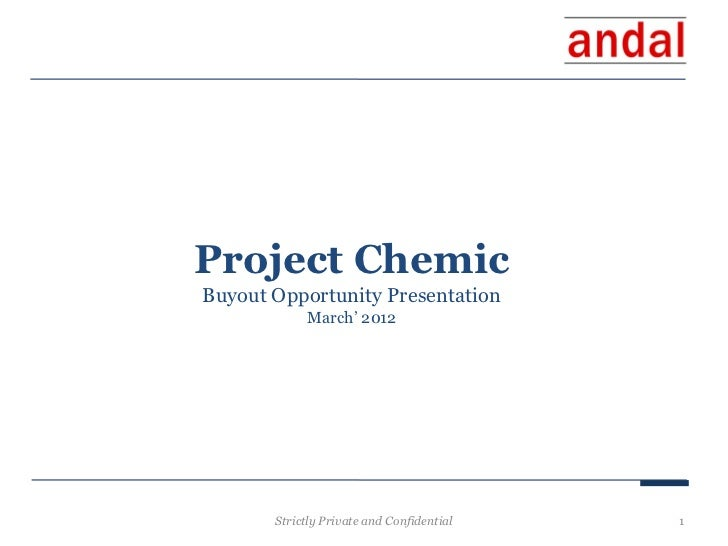 Project ChemicBuyout Opportunity Presentation            March' 2012       Strictly Private and Confidential   1