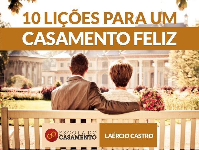 10 LIÇÕES PARA UM CASAMENTO FELIZ LAÉRCIO CASTRO