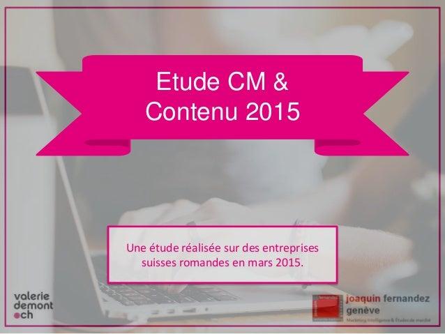Une étude réalisée sur des entreprises suisses romandes en mars 2015. Etude CM & Contenu 2015