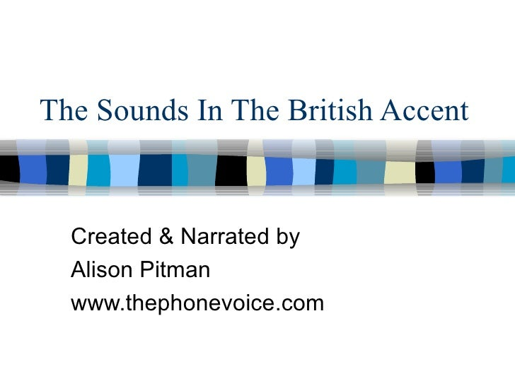 The Sounds In The British Accent Created & Narrated by  Alison Pitman www.thephonevoice.com