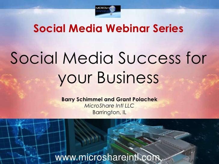 Social Media Webinar SeriesSocial Media Success for your Business <br />Barry Schimmel and Grant Polachek<br />MicroShare ...