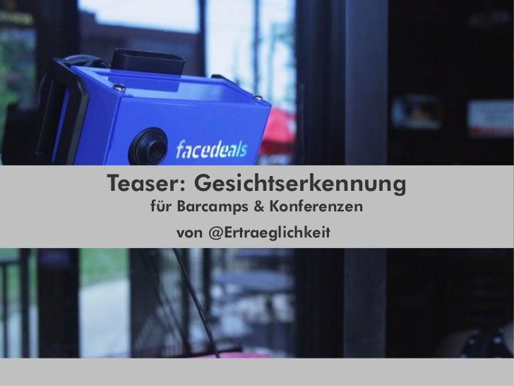 Teaser: Gesichtserkennung   für Barcamps & Konferenzen      von @Ertraeglichkeit