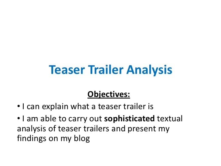 Teaser Trailer Analysis                    Objectives:• I can explain what a teaser trailer is• I am able to carry out sop...